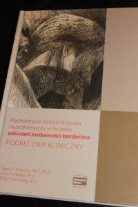 Frank E. Yeomans, M.D., PhD, John F. Clarkin, PhD, Otto F. Kernberg, M.D., Psychoterapia skoncentrowana na przeniesieniu w leczeniu zaburzeń osobowości borderline. Podręcznik kliniczny.