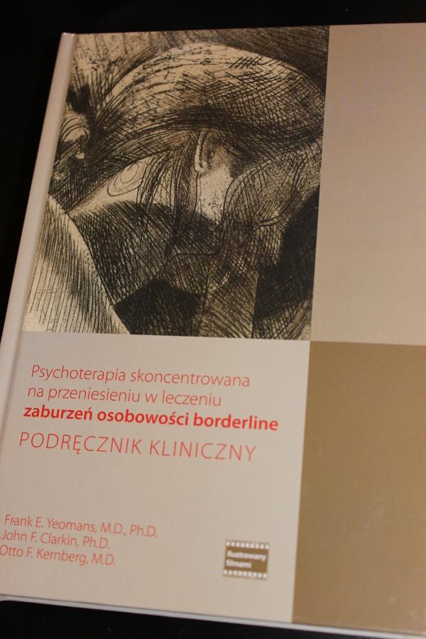 """Frank E. Yeomans, M.D., PhD, John F. Clarkin, PhD, Otto F. Kernberg, M.D. """"Psychoterapia skoncentrowana na przeniesieniu w leczeniu zaburzeń osobowości borderline PODRĘCZNIK KLINICZNY""""."""