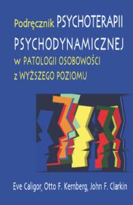 Podręcznik psychoterapii psychodynamicznej w patologii osobowości z wyższego poziomu, Evw Caligor, Otto F. Kernberg, John F. Clarkin